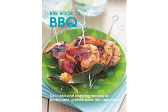 Big Book of BBQ: Delicious and Inspiring Recipes for Barbecues, Griddle Pans and Hot Plates