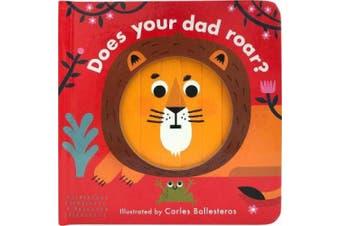 Little Faces: Does Your Dad Roar? (Little Faces) [Board book]