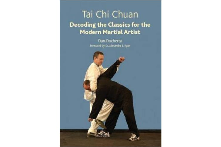 Tai Chi Chuan: Decoding the Classics for the Modern Martial Artist