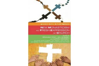 New Monasticism as Fresh Expression of Church (Ancient Faith, Future Mission)