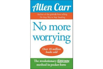 No More Worrying: The revolutionary Allen Carr's Easyway method in pocket form (Allen Carr's Easyway)