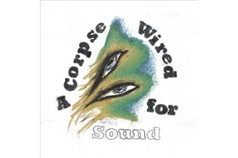 A Corpse Wired for Sound [Slipcase]