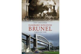 Isambard Kingdom Brunel Through Time (Through Time)