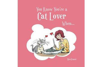 You Know You're a Cat Lover When... (You Know You're ...)