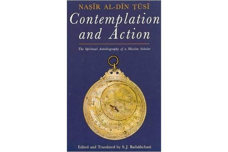 Contemplation and Action: The Spiritual Autobiography of a Muslim Scholar - Nasir al-Din Tusi