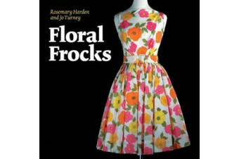 Floral Frocks: A Celebration of the Floral Printed Dress from 1900 to the Present Day