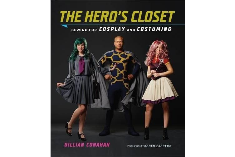 Hero's Closet, The:Sewing for Cosplay and Costuming: Sewing for Cosplay and Costuming
