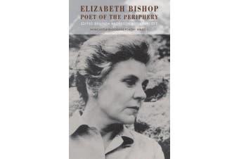 Elizabeth Bishop: Poet of the Periphery (Newcastle/Bloodaxe Poetry S.)