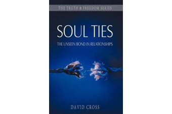 Soul Ties: The Unseen Bond in Relationships (Truth & Freedom)