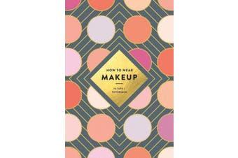 How to Wear Makeup:75 Tips + Tutorials: 75 Tips + Tutorials