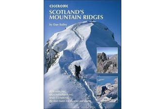 Scotland's Mountain Ridges: Scrambling, Mountaineering and .I Climbing-- The Best Routes for Summer and Winter