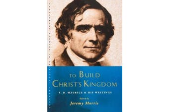 To Build Christ's Kingdom: F. D. Maurice and His Writings