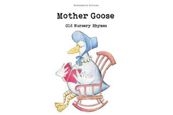 Mother Goose: The Old Nursery Rhymes (Wordsworth Children's Classics)