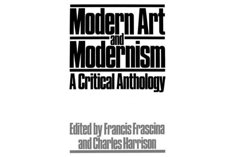 Modern Art and Modernism: A Critical Anthology (Published in Association with the Open University)