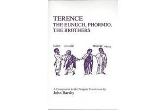 """Terence: """"The Eunuch"""", """"Phormio"""", """"The Brothers"""" - A Companion to the Penguin Translation (Classics Companions)"""