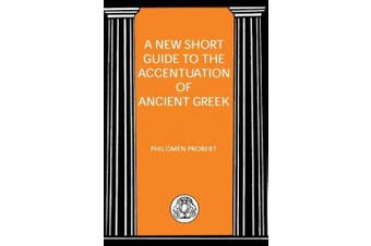 Short Guide to the Accentuation of Ancient Greek (Advanced Greek & Latin Language S.)