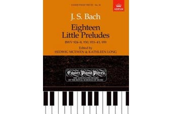 Eighteen Little Preludes BWV 924-8, 930, 933-43 & 999: Easier Piano Pieces 18: Bach, J.S. (Easier Piano Pieces (ABRSM))