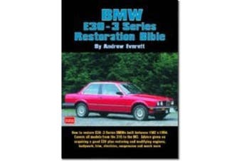 BMW E30-3 Series Restoration Bible: A Practical Manual Including Advice on Buying a Good Used Model for Restoration