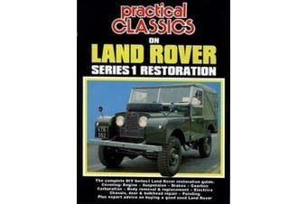 Practical Classics on Land Rover Series 1 Restoration: The Complete DIY Series 1 Land Rover Restoration Guide