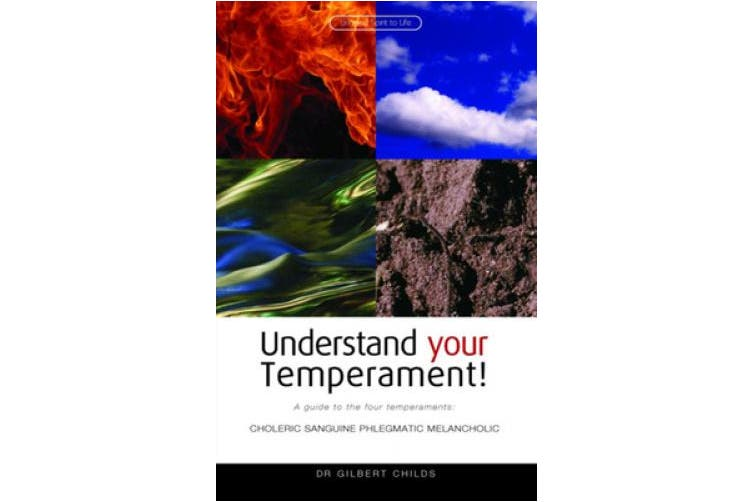 Understand Your Temperament!: A Guide to the Four Temperaments - Choleric, Sanguine, Phlegmatic, Melancholic