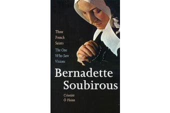 The One Who Saw Visions: Bernadette Soubirous (1844-1879)