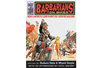 Barbarians on Bikes: Bikers and Motorcycle Gangs in Men's Pulp Adventure Magazines (Men's Adventure Library)