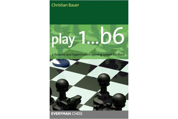 Play 1... B6: A Dynamic and Hypermodern Opening System for Black