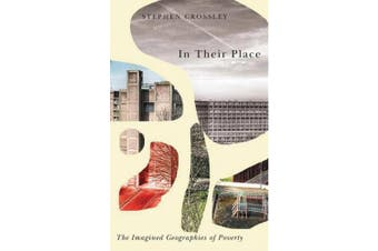 In Their Place: The Imagined Geographies of Poverty (Radical Geography)