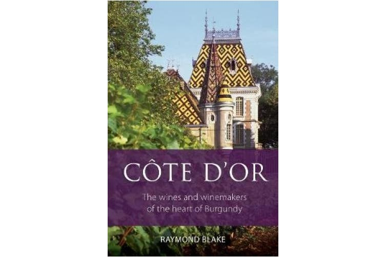 Cote d'Or: The wines and winemakers of the heart of Burgundy (The Infinite Ideas Classic Wine Library)