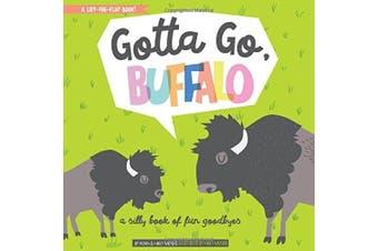Gotta Go, Buffalo!: A Fun Book of Silly Goodbyes (BabyLit) [Board book]