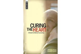 Curing the Heart: A Model for Biblical Counseling