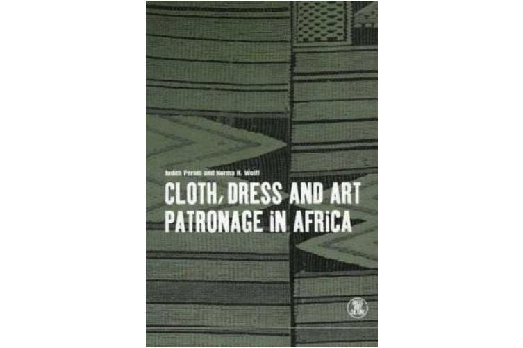 Cloth, Dress and Art Patronage in Africa (Dress, Body, Culture)