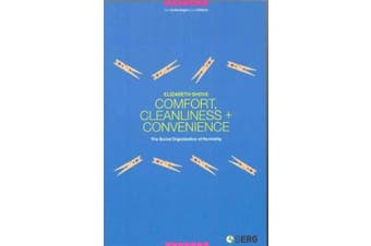 Comfort, Cleanliness and Convenience: The Social Organization of Normality (New Technologies / New Cultures)