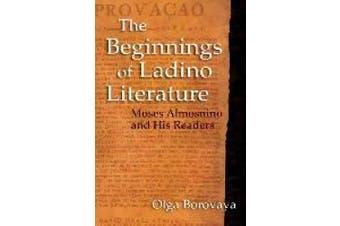 The Beginnings of Ladino Literature: Moses Almosnino and His Readers (Indiana Series in Sephardi and Mizrahi Studies)