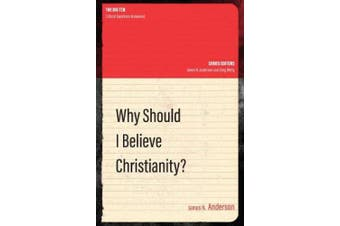 Why Should I Believe Christianity? (The Big Ten)