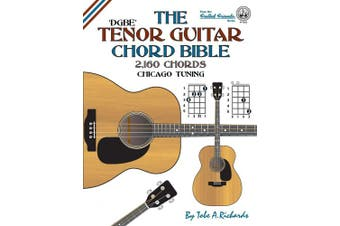The Tenor Guitar Chord Bible: Dgbe Chicago Tuning 2,160 Chords