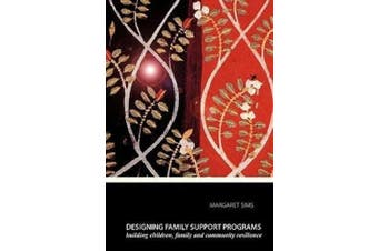 Designing Family Support Programs: Building Children, Family and Community Resilience