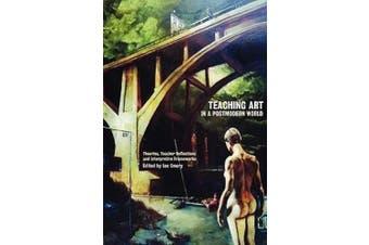 Teaching Art in a Postmodern World: Theories, Teacher Reflections and Interpretive Frameworks