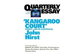 Kangaroo Court: Family Law Court in Australia: Quarterly Essay 17