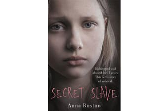 Secret Slave: Kidnapped and abused for 13 years. This is my story of survival.