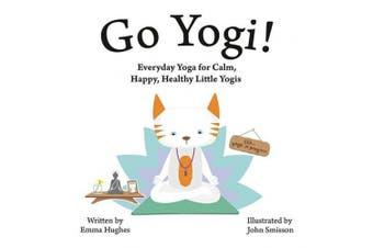 Go Yogi!: Everyday Yoga for Calm, Happy, Healthy Little Yogis