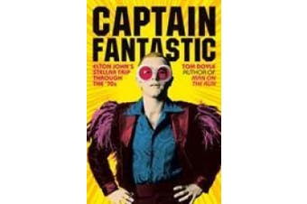 Captain Fantastic: Elton John's Stellar Trip Through the '70s