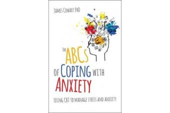 The ABCs of Coping with Anxiety: Using CBT to Manage Stress and Anxiety