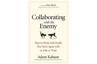 Collaborating with the Enemy: How to Work with People You Don't Agree with or Like or Trust (Agency/Distributed)