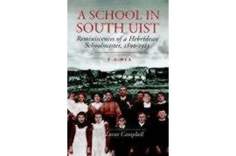 A School in South Uist: Reminiscences of a Hebridean Schoolmaster, 1890-1913