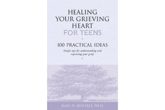Healing Your Grieving Heart for Teens: 100 Practical Ideas - Simple Tips for Understanding and Expressing Your Grief