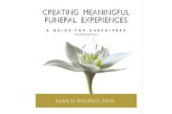 Creating Meaningful Funeral Experiences: A Guide for Caregivers, Second Edition