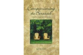 Companioning the Bereaved: A Soulful Guide for Caregivers