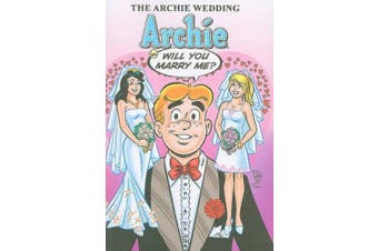 Archie Wedding: v. 1: Archie in Will You Marry Me?