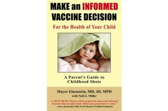 Make an Informed Vaccine Decision for the Health of Your Child: A Parent's Guide to Childhood Shots